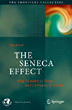 The Seneca Effect: Why Growth is Slow but Collapse is Rapid (The Frontiers Collection)
