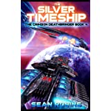 The Silver Timeship: An Epic Space Opera/Time Travel Adventure (The Crimson Deathbringer Series)