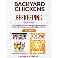 Backyard Chickens and Beekeeping for Beginners 2 BOOKS IN 1: A Complete Step by...
