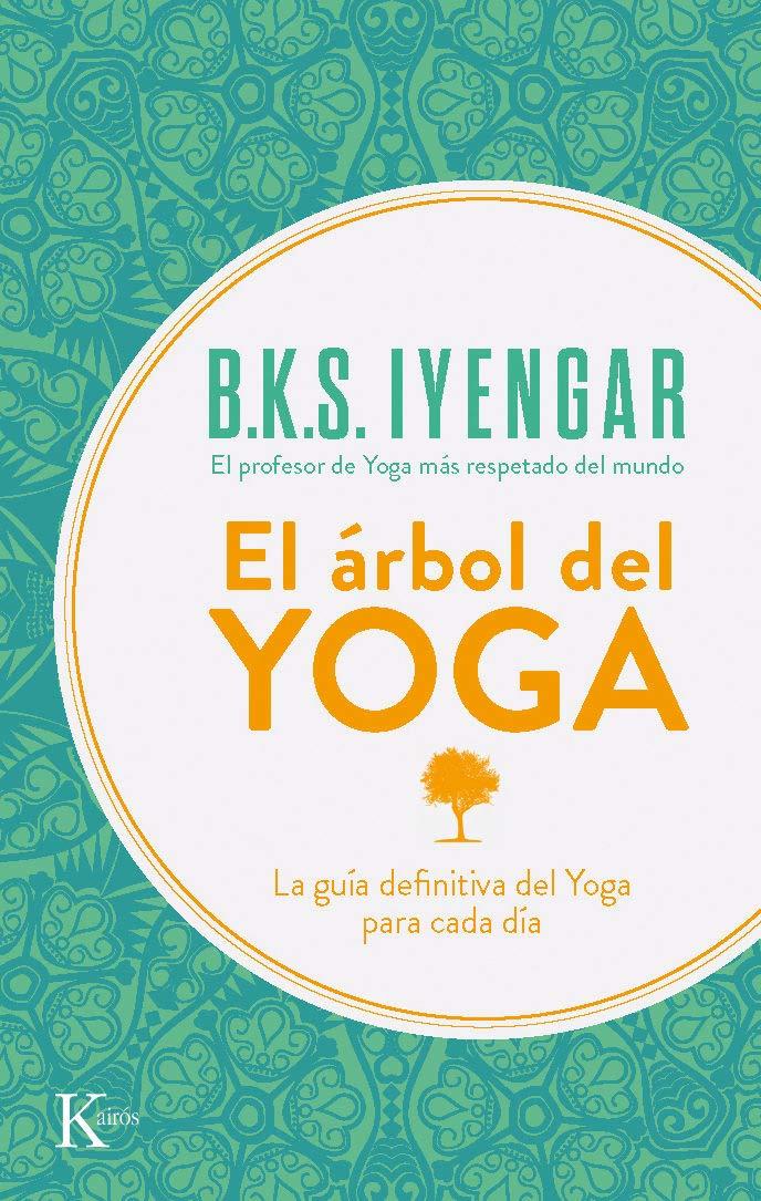 El árbol del yoga (Spanish Edition): B. K. S. Iyengar, José ...