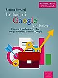 Le basi di Google Analytics: Potenzia il tuo business online con gli strumenti di analisi Google (Web Marketing)