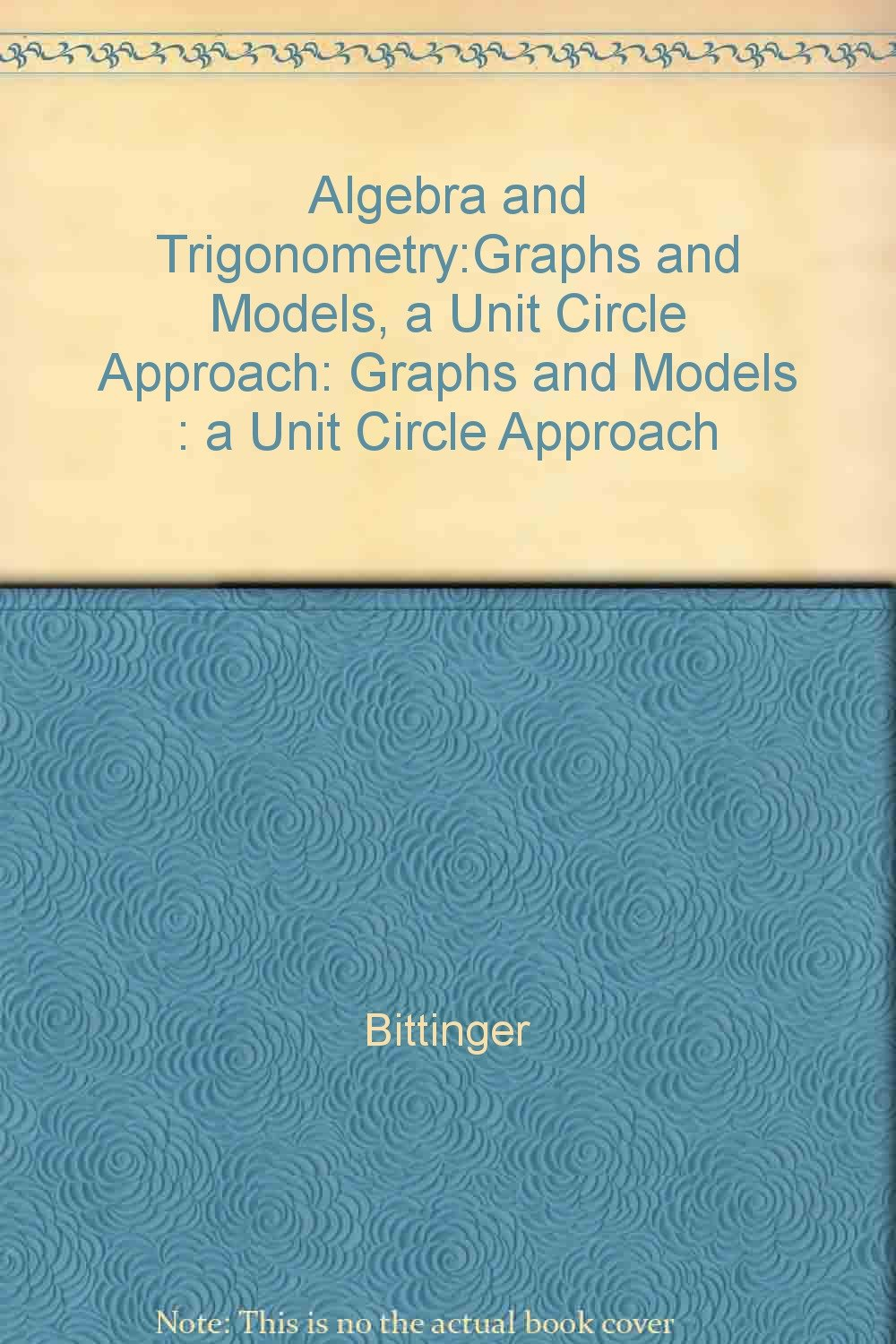 Algebra and Trigonometry: Graphs and Models : A Unit Circle Approach ...