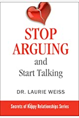 Stop Arguing and Start Talking…: Even if you are afraid your only answer is divorce! (The Secrets of Happy Relationships Series Book 6) Kindle Edition