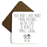 Dorothy Spring You And I Are More Than Friends We're Like a Really Small Gang Funny Square Wooden Coaster Gloss Finish Size 9x9 cm / 3.5x3.5 inch