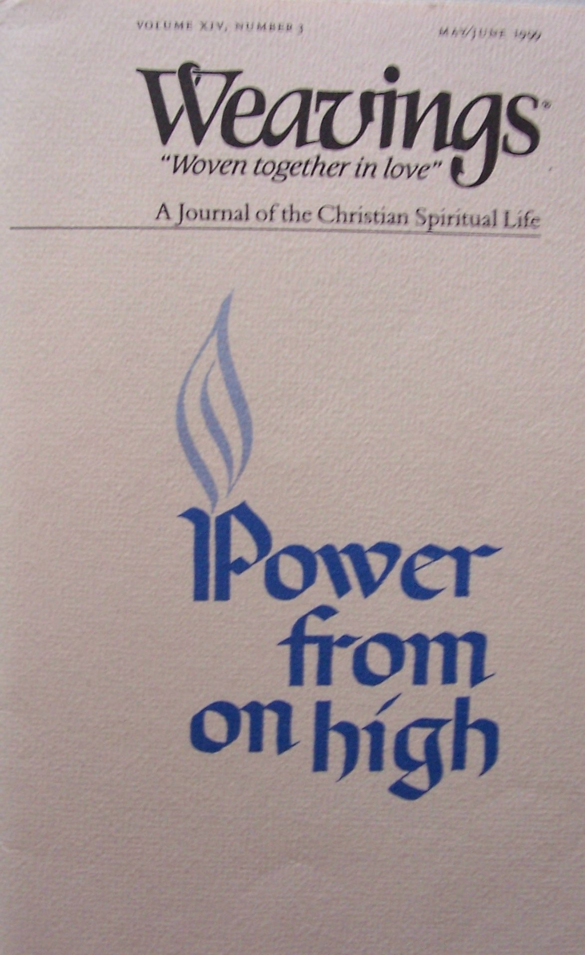WEAVINGS [ May/Jun 1999, Vol. XIV, No. 3 ] Power From on High (A Journal of the Christian Spiritual Life)