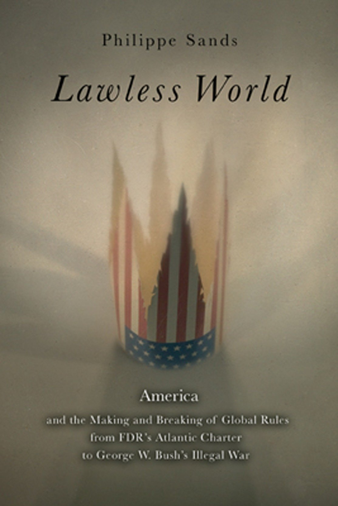 Download Lawless World: The Whistle-Blowing Account of How Bush and Blair Are Taking the Law into TheirO wn Hands pdf epub