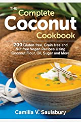 Complete Coconut Cookbook: 200 Gluten-Free, Grain-Free and Nut-Free Vegan Recipes Using Coconut Flour, Oil, Sugar and More Paperback