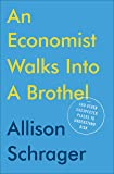 Economist Walks into a Brothel: And Other Unexpected Places to Understand Risk, An