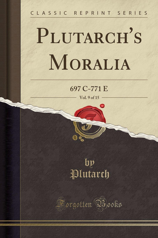 Download Plutarch's Moralia, Vol. 9 of 15: 697 C-771 E (Classic Reprint) pdf epub