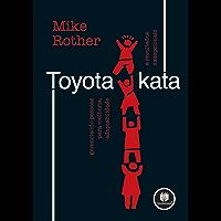 Toyota Kata: Gerenciando Pessoas para Melhoria, Adaptabilidade e Resultados Excepcionais