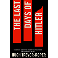 The Last Days of Hitler: The Classic Account of Hitler's Fall From Power (English Edition)