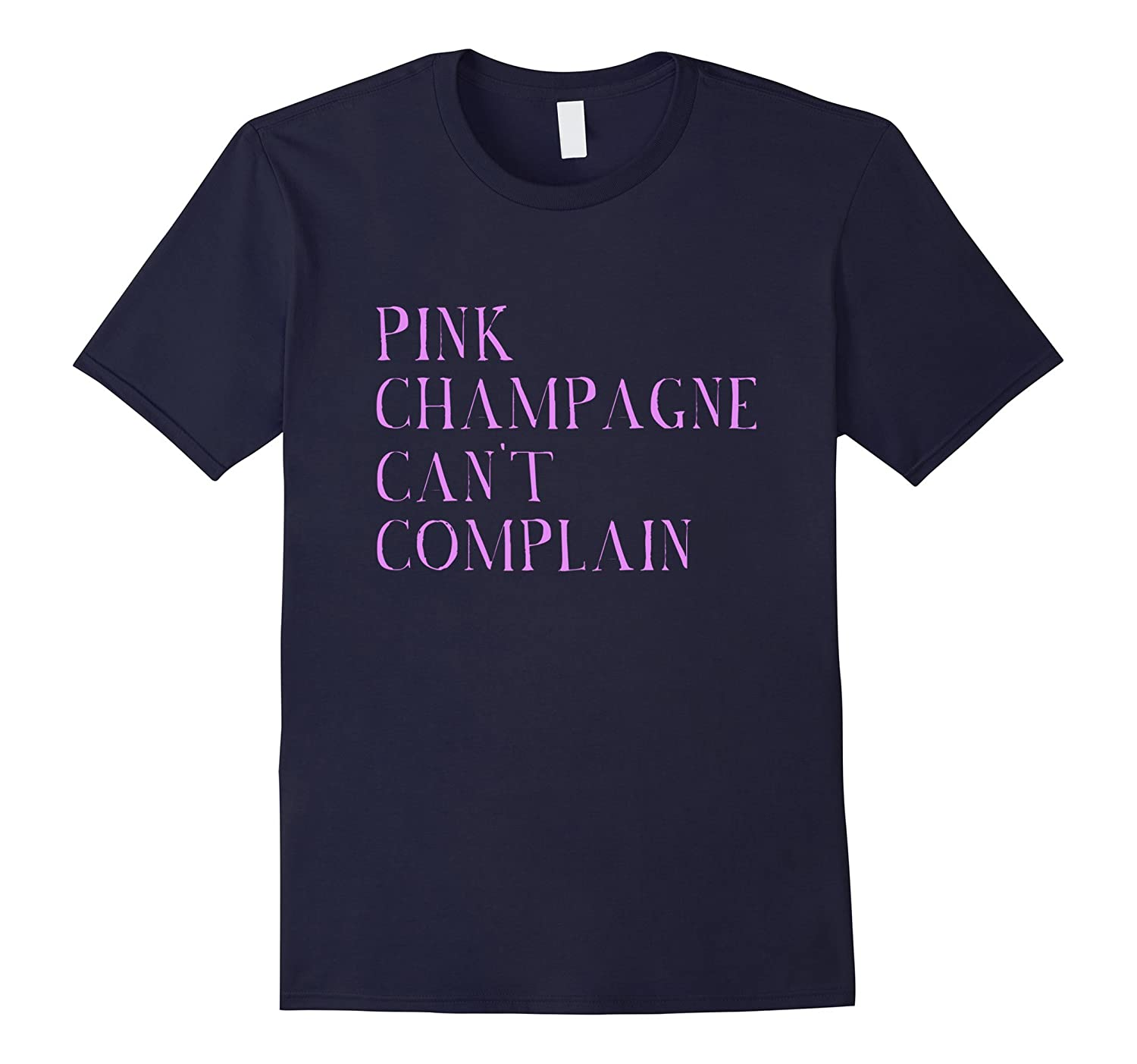 Pink Champagne Cant Complain Funny Trendy T-Shirt-TH