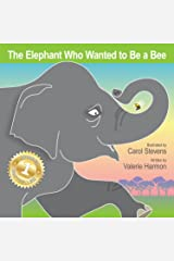 The Elephant Who Wanted to Be a Bee: A Children's Picture Book on Not Giving Up (Wantstobe) Kindle Edition