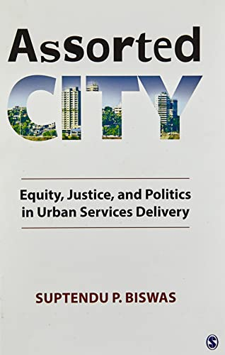 Assorted City: Equity; Justice and Politics in Urban Services Delivery