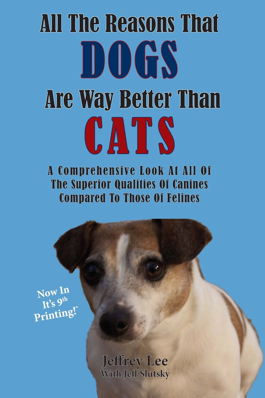 Download All The Reasons That Dogs Are Way Better Than Cats: A Comprehensive Look At All Of The Superior Qualities Of Canines  Compared To Those Of Felines pdf