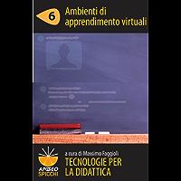 Tecnologie per la didattica 6 - Ambienti di apprendimento virtuali (ePub Spicchi)