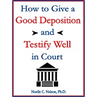 How To Give A Good Deposition & Testify Well In Court