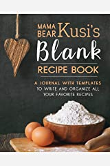 Mama Bear Kusi's Blank Recipe Book: A Journal with Templates to Write and Organize All Your Favorite Recipes Paperback
