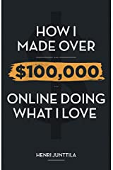 How I Made Over $100,000 Online Doing What I Love Paperback