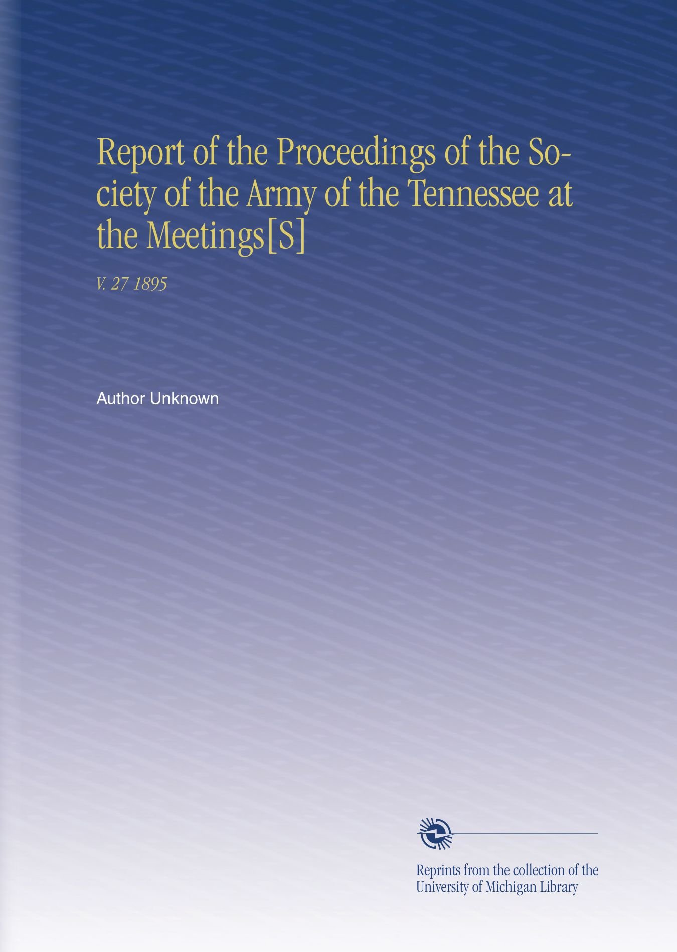 Download Report of the Proceedings of the Society of the Army of the Tennessee at the Meetings[S]: V. 27 1895 pdf epub