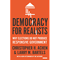 Democracy for Realists: Why Elections Do Not Produce Responsive Government (Princeton Studies in Political Behavior Book…