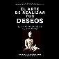 El arte de realizar tus deseos: El sentimiento es el secreto (Spanish Edition)