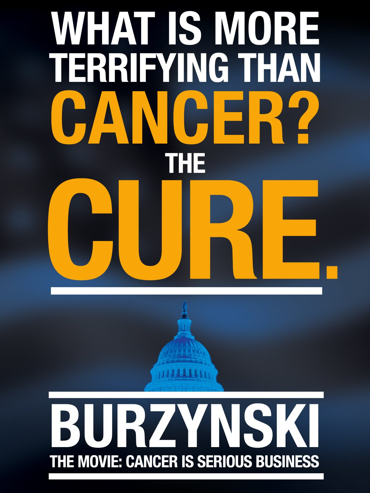 Burzynski, the Movie - Cancer Is Serious Business