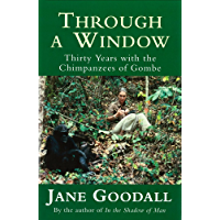 Through A Window: Thirty Years with the Chimpanzees of Gombe (English Edition)