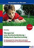 Übungen bei Lese-Rechtschreibstörung - Erfolg durch Speichertraining: Ein Übungsbuch für Kinder, Eltern und Lehrer zur Unterstützung einer Lese-Rechtschreibtherapie