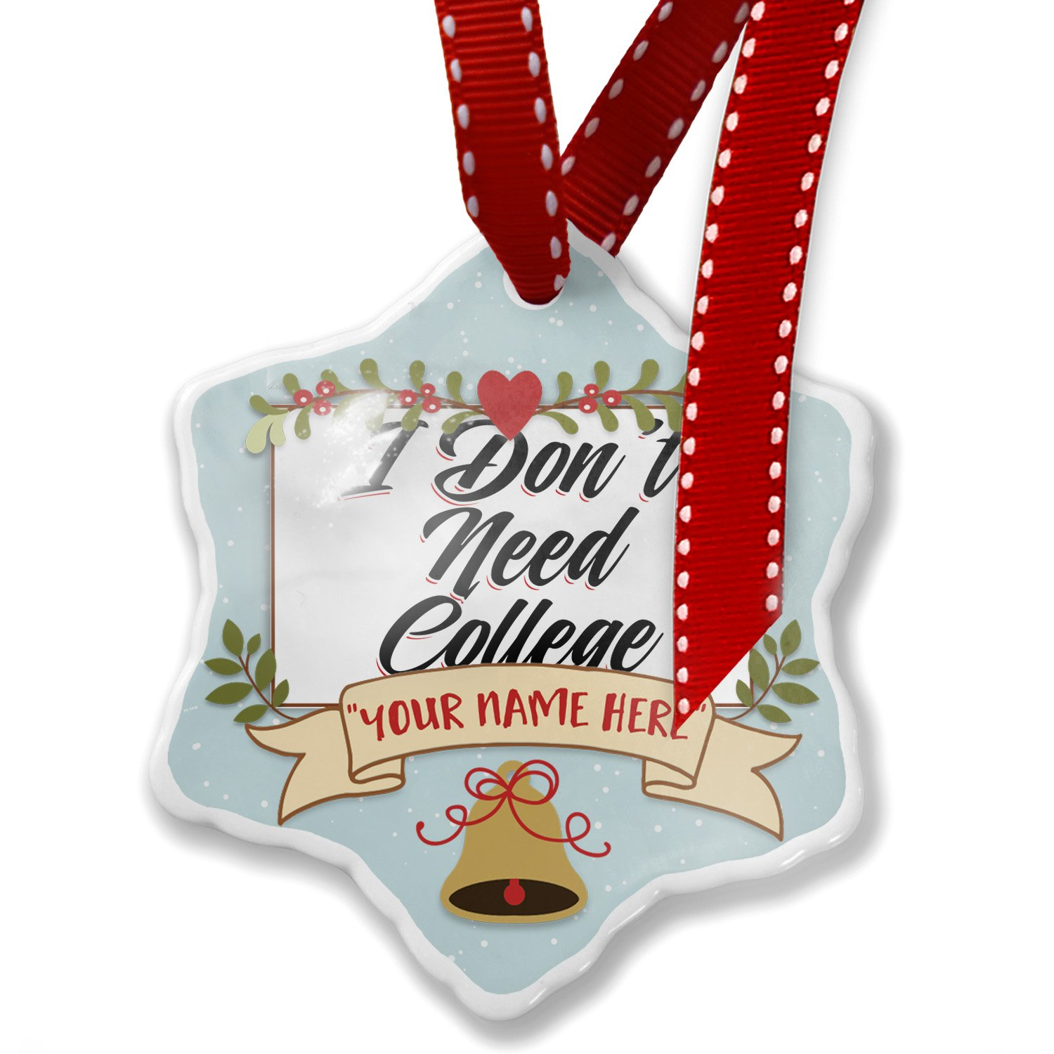Add Your Own Custom Name, Vintage Lettering I Don't Need College Christmas Ornament NEONBLOND
