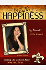 The Art of Happiness Volume 1 - Exiting the Comfort Zone (Maura4u: The Art of Happiness) Kindle Edition