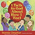 I Talk to God About How I Feel: Learning to Pray, Knowing He Cares (The Power of a Praying Kid)