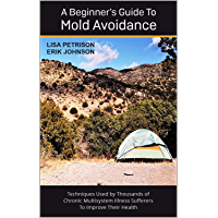 A Beginner's Guide to Mold Avoidance: Techniques Used by Thousands of Chronic Multisystem Illness Sufferers to Improve Their Health
