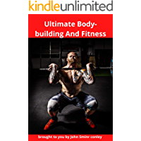 Ultimate Body-building And Fitness: guide to Building Male and female Body,Health, Nutrition and Muscle Building - weight loss (English Edition)