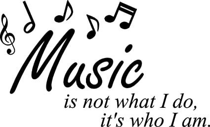 Music is not what I do, it's who I am.