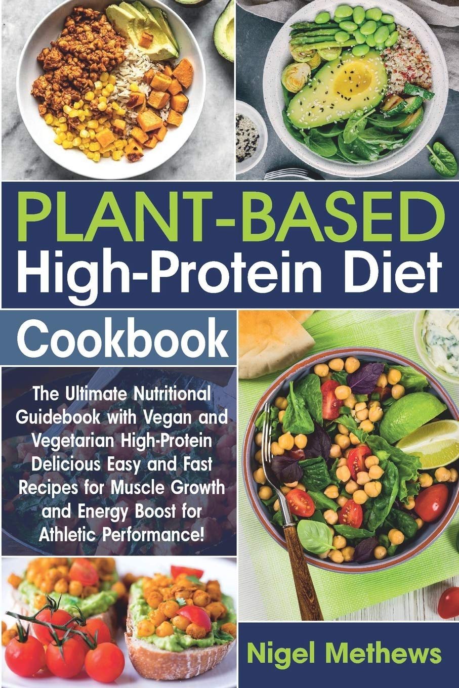 Plant-Based High-Protein Diet Cookbook: The Ultimate Nutritional Guidebook with Vegan and Vegetarian High-Protein Delicious Easy and Fast Recipes for Muscle Growth and Energy Boost for Athletic 1