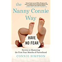 The Nanny Connie Way: Secrets to Mastering the First Four Months of Parenthood