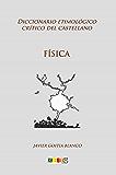 Física: Diccionario etimológico crítico del Castellano