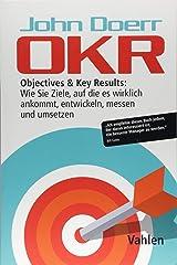 OKR: Objectives & Key Results: Wie Sie Ziele, auf die es wirklich ankommt, entwickeln, messen und umsetzen Capa comum