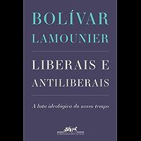 Liberais e antiliberais: A luta ideológica do nosso tempo