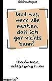 Und was, wenn alle merken, dass ich gar nichts kann?: Über die Angst, nicht gut genug zu sein. Das Impostor-Phänomen (German Edition)