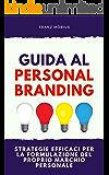 GUIDA AL PERSONAL BRANDING: Strategie Efficaci Per La Formulazione Del Proprio Marchio Personale