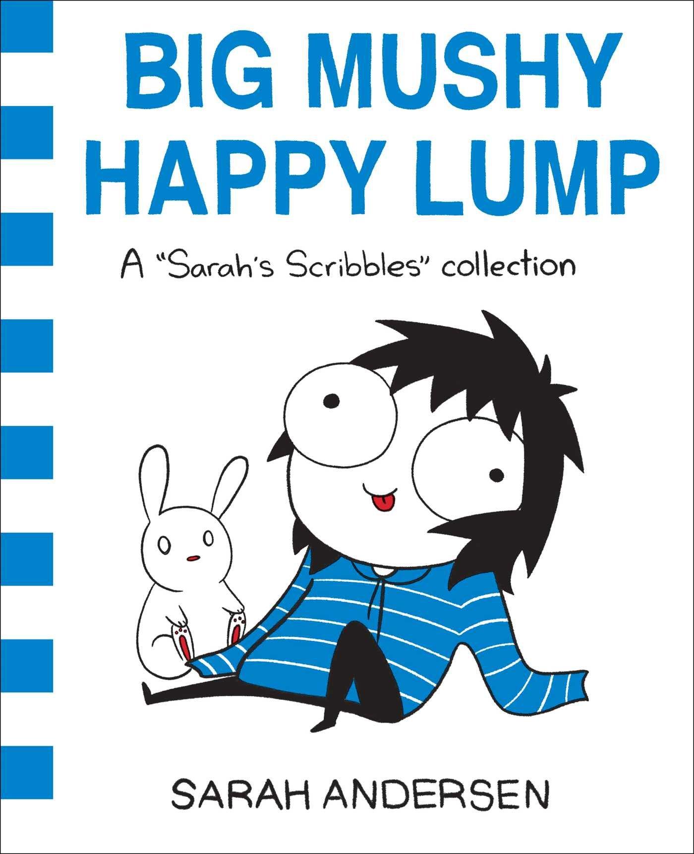 Big Mushy Happy Lump: A Sarah's Scribbles Collection: Sarah Andersen:  9781449479619: Amazon: Books
