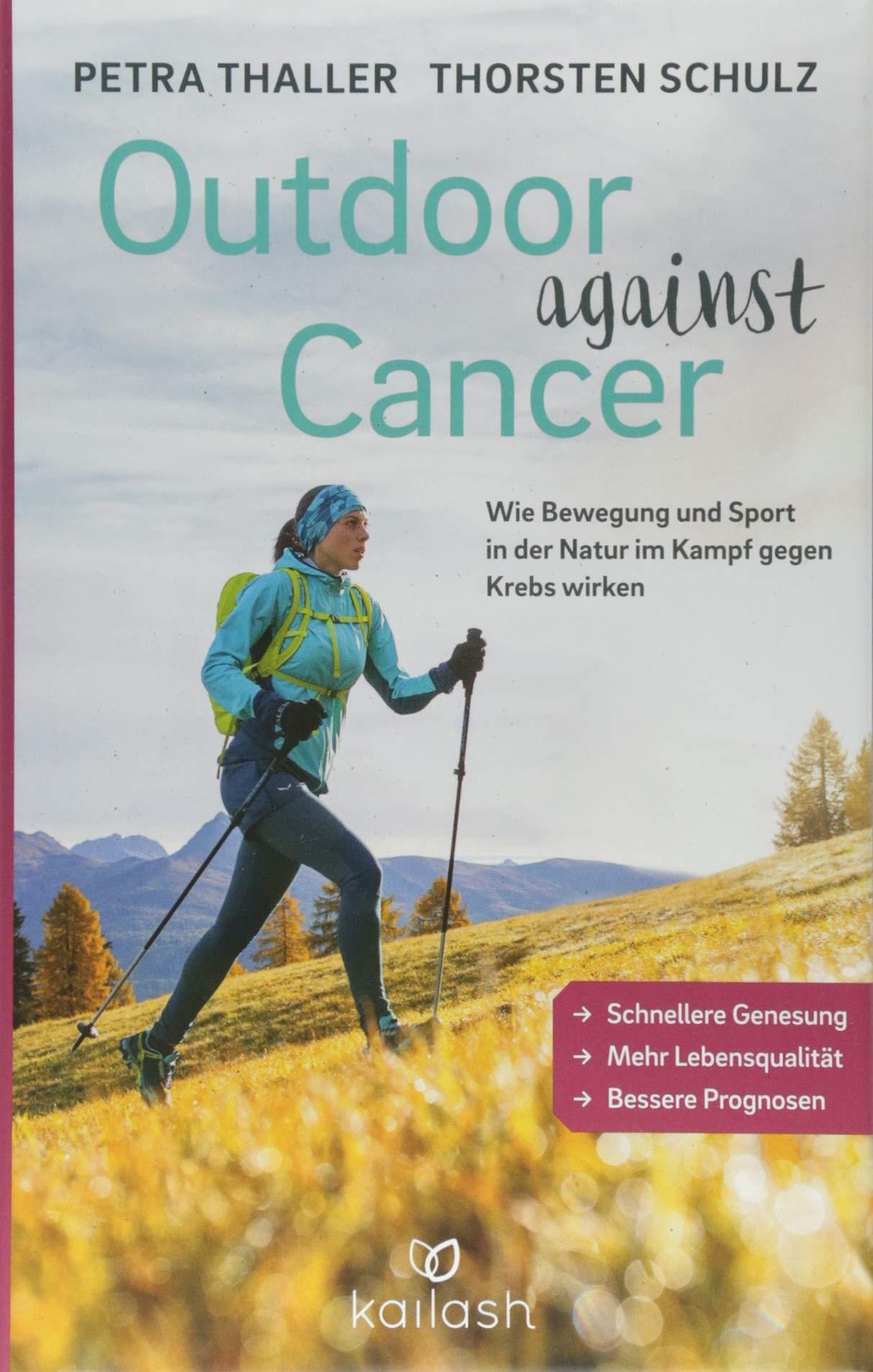 Outdoor against Cancer: Wie Bewegung und Sport in der Natur im Kampf gegen Krebs wirken - Schnellere Genesung, mehr Lebensqualität, bessere Prognosen