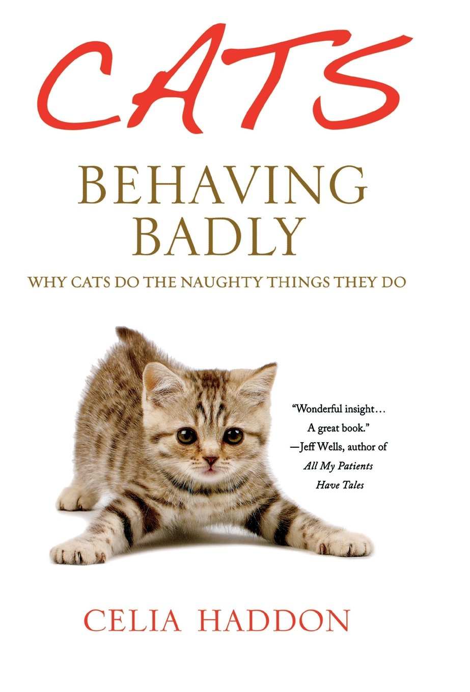 Cats Behaving Badly: Why Cats Do the Naughty Things They Do: Celia ...