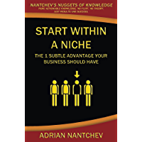 Start Within A Niche: The 1 Subtle Advantage Your Business Should Have (Nantchev's Nuggets of Knowledge Book 2) (English Edition)