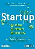 Startup. Sogna, credici, realizza. Dall'idea al successo