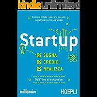 Startup: Sogna, credici, realizza. Dall'idea al successo (Italian Edition)