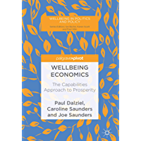Wellbeing Economics: The Capabilities Approach to Prosperity (Wellbeing in Politics and Policy) (English Edition)