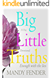 Big Little Truths: 31 Day Devotional: Enough with the lies...